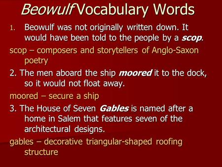 Beowulf Vocabulary Words 1. Beowulf was not originally written down. It would have been told to the people by a scop. scop – composers and storytellers.