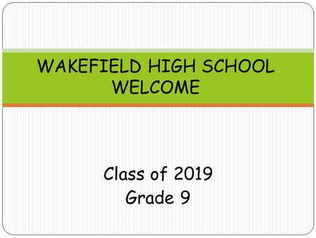 Class of 2019 Grade 9 WAKEFIELD HIGH SCHOOL WELCOME.
