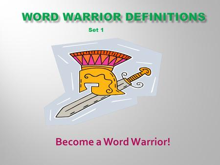 Become a Word Warrior! Set 1.  Here comes Set #2 of your Word Warriors vocabulary words! Remember, if you work hard you can win awards and prizes at.