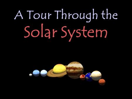 York University Presents… In collaboration with the Astronomical Observatory A Tour Through the Solar System.