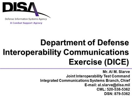 1 Mr. Al M. Slarve Joint Interoperability Test Command Integrated Communications Systems Branch, Chief   CML: 520-538-5362 DSN:
