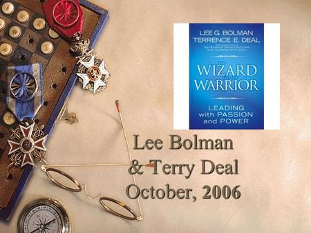 Lee Bolman & Terry Deal October, 2006. Four images of leadership  Analyst  Caregiver  Warrior  Wizard.