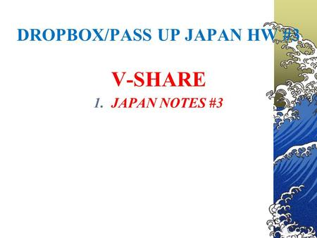 DROPBOX/PASS UP JAPAN HW #3 V-SHARE 1.JAPAN NOTES #3.