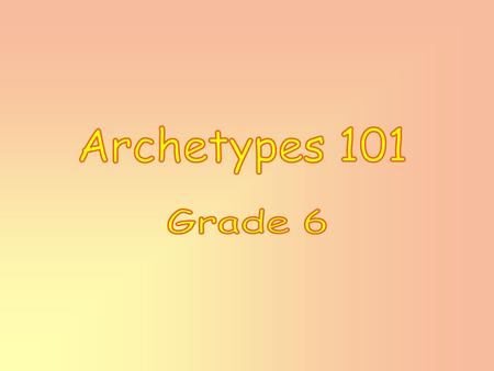 Basically an archetype is a pattern. It's a character, situation, or symbol that appears in different forms in lots of different stories. For example,
