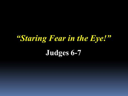 """Staring Fear in the Eye!"" Judges 6-7. Will Willimon (former dean of Duke Divinity School) He was returning to his hotel room after the theater. It was."