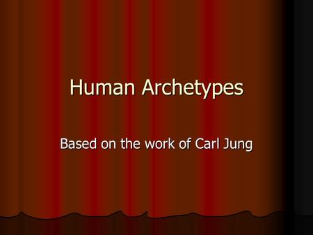 Human Archetypes Based on the work of Carl Jung. What is an Archetype? An archetype in literature is the stereotypical representation of human behavior.
