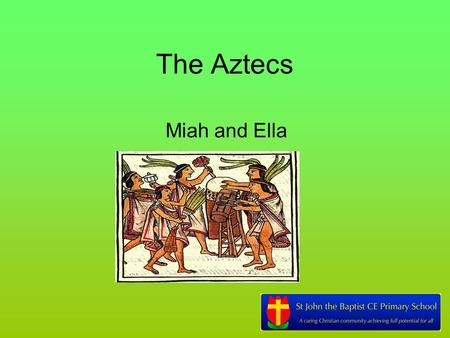 The Aztecs Miah and Ella. About the Aztecs The Aztecs lived in Mexico,( 1325-1525), at the same time the Tudors were living in England. The Aztecs were.