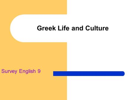 "Greek Life and Culture Survey English 9. 8 th Century B.C. Greek Society Patriarchal Agricultural Monarchal Slave-holding Polytheistic ""Shame Society"""