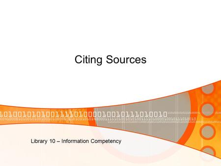Citing Sources Library 10 – Information Competency.