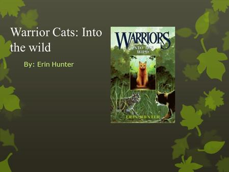 Warrior Cats: Into the wild By: Erin Hunter. SUMMARY: This book is about a young cat named Rusty, who joins wild cats in the forest to defend territory,