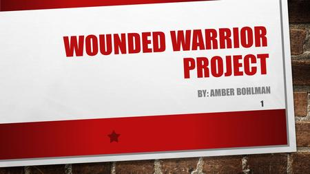 WOUNDED WARRIOR PROJECT BY: AMBER BOHLMAN 1. MISSION TO HONOR AND EMPOWER WOUNDED WARRIORS. VISION TO FOSTER THE MOST SUCCESSFUL, WELL- ADJUSTED GENERATION.