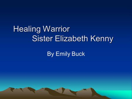 Healing Warrior Sister Elizabeth Kenny By Emily Buck.