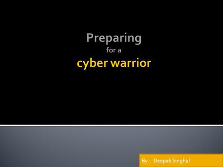 By : Deepak Singhal. Cyber warrior is a type of warfare which takes place on a computer through internet. This type of electronic warfare is growing everyday.