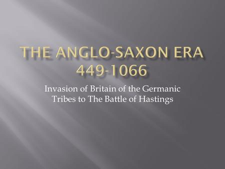 Invasion of Britain of the Germanic Tribes to The Battle of Hastings