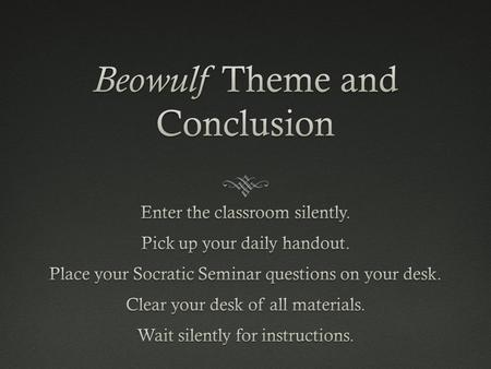 Objectives  We will be able to: justify the development of multiple themes throughout Beowulf by selecting support from the poem.  We will be able to: