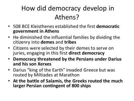 How did democracy develop in Athens? 508 BCE Kleisthenes established the first democratic government in Athens He diminished the influential families by.
