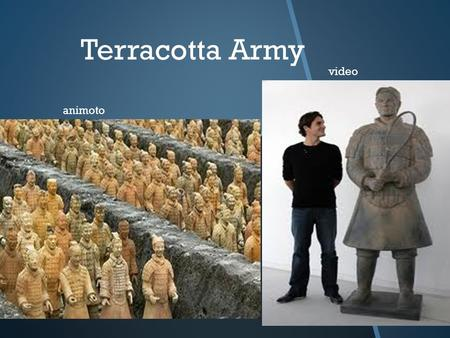 Terracotta Army animoto video  T he Terracotta Warriors are the most significant archaeology find of the 20th century. The Warriors were made to fight.