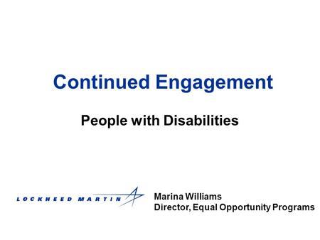 Continued Engagement People with Disabilities Marina Williams Director, Equal Opportunity Programs.