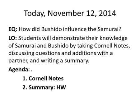 Today, November 12, 2014 EQ: How did Bushido influence the Samurai? LO: Students will demonstrate their knowledge of Samurai and Bushido by taking Cornell.