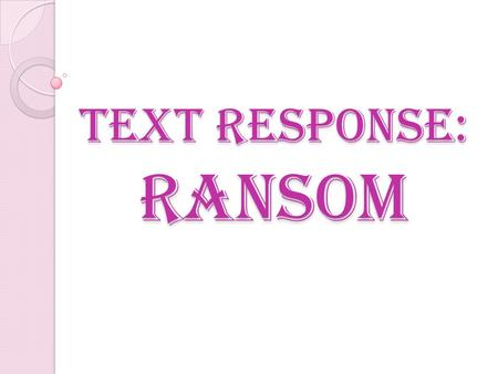 Text Response: Ransom. by David Malouf.…… Characters: Priam: father of Hector – husband of Hecuba - an elderly king of Troy.