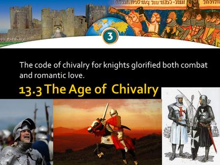 The code of chivalry for knights glorified both combat and romantic love.