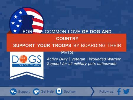 FOR THE COMMON LOVE OF DOG AND COUNTRY SUPPORT YOUR TROOPS BY BOARDING THEIR PETS Active Duty | Veteran | Wounded Warrior Support for all military pets.
