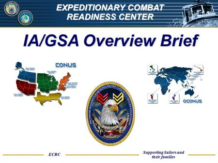 UNCLASSIFIED ECRC Supporting Sailors and their families EXPEDITIONARY COMBAT READINESS CENTER IA/GSA Overview Brief.