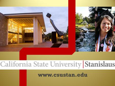 Www.csustan.edu. 2 Hours away from: Sacramento & San Francisco 5 Hours away from: Los Angeles Ideal Location We are located in the heart of the Central.