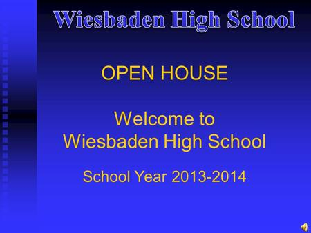 OPEN HOUSE Welcome to Wiesbaden High School School Year 2013-2014.