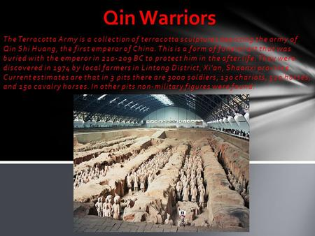 Qin Warriors The Terracotta Army is a collection of terracotta sculptures depicting the army of Qin Shi Huang, the first emperor of China. This is a form.