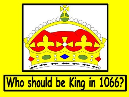 Who should be King in 1066?.