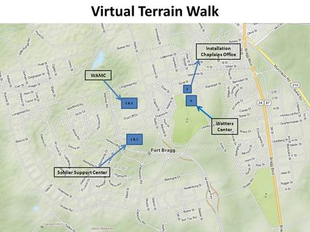 Virtual Terrain Walk 1 & 2 Soldier Support Center 5 & 6 WAMC 4 Watters Center 3 Installation Chaplains Office.