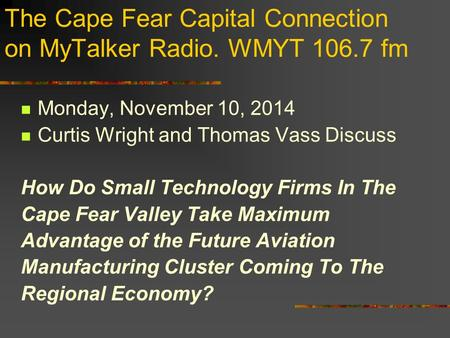 The Cape Fear Capital Connection on MyTalker Radio. WMYT 106.7 fm Monday, November 10, 2014 Curtis Wright and Thomas Vass Discuss How Do Small Technology.