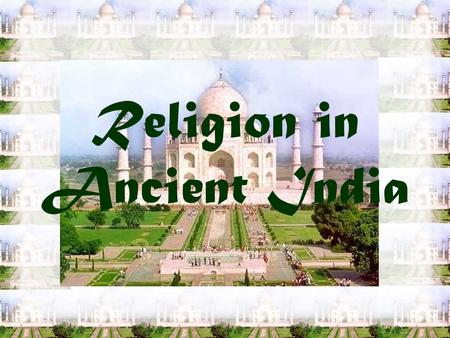Religion in Ancient India. Buddhism Founder Siddhartha Gautama –a prince around 540 BC –member of Kshatriya caste –was originally a Hindu.