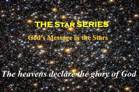 THE Star SERIES THE Star SERIES God's Message in the Stars God's Message in the Stars The heavens declare the glory of God.