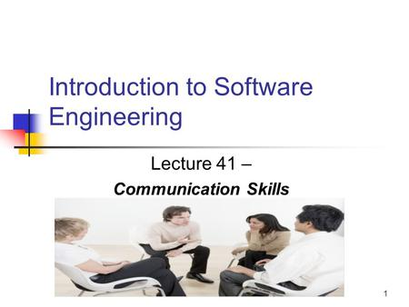 1 Introduction to Software Engineering Lecture 41 – Communication Skills.