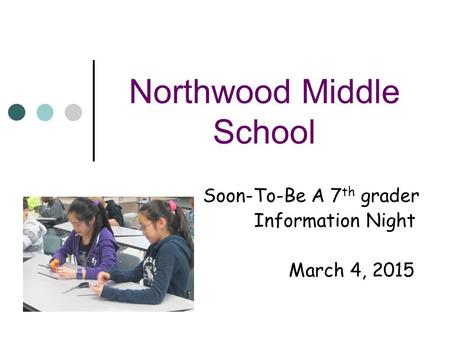 Northwood Middle School Soon-To-Be A 7 th grader Information Night March 4, 2015.
