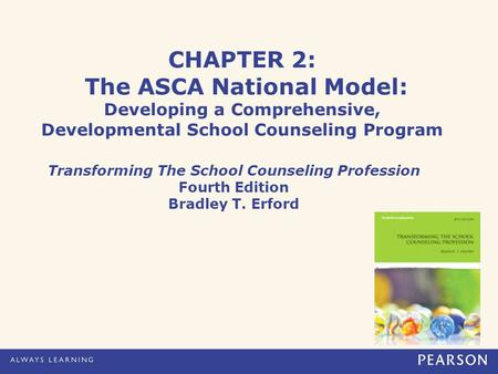 CHAPTER 2: The ASCA National Model: Developing a Comprehensive, Developmental School Counseling Program Transforming The School Counseling Profession Fourth.