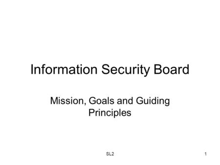 SL21 Information Security Board Mission, Goals and Guiding Principles.