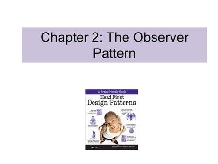 Chapter 2: The Observer Pattern. Consider the Following Application Application specification Humidity Temperature Pressure Weather Station Weather Data.