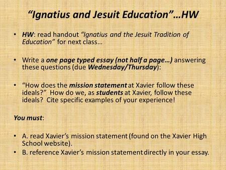 """Ignatius and Jesuit Education""…HW HW: read handout ""Ignatius and the Jesuit Tradition of Education"" for next class… Write a one page typed essay (not."