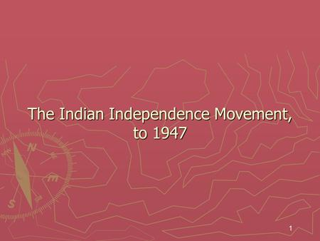 1 The Indian Independence <strong>Movement</strong>, to 1947. 2 The Land and the People ► Despite periodic famines due to drought, India's fertile land allowed the Indian.