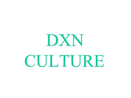 DXN CULTURE Be A Mini DXN You Are DXN, DXN Are You You Need To Duplicate DXN Culture Be A Mini DXN You Are DXN, DXN Are You You Need To Duplicate DXN.