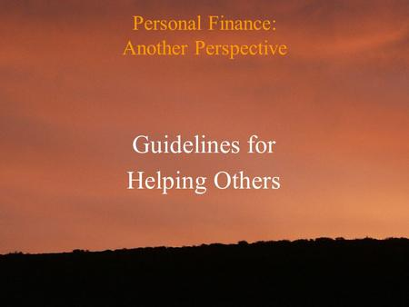 Personal Finance: Another Perspective Guidelines for Helping Others.