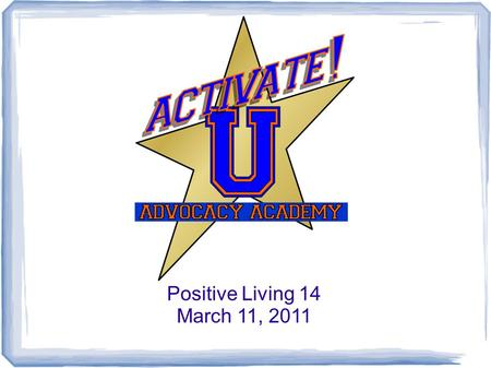 Positive Living 14 March 11, 2011. You spoke, we listened! More time for open discussion. Keep meeting on schedule. Record unplanned issues that arise,
