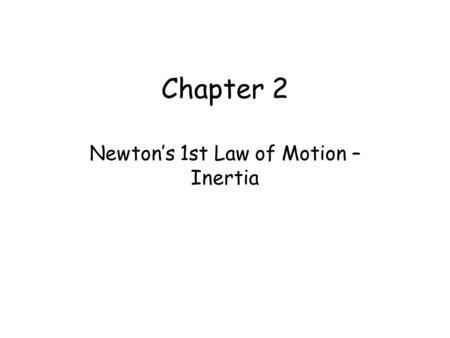 Chapter 2 Newton's 1st Law of Motion – Inertia. Newton's 1st Law of Motion Aristotle on Motion Copernicus and the Moving Earth Galileo and the Leaning.