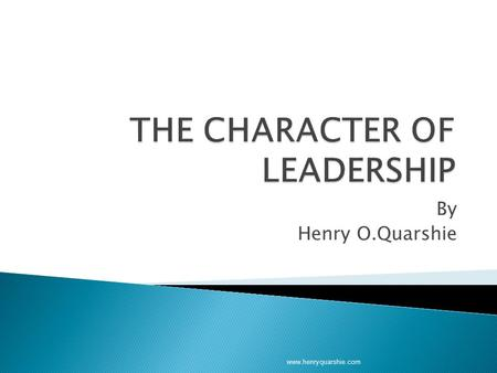 "By Henry O.Quarshie www.henryquarshie.com.  The one time Chairman of joint chiefs of the U.S. army Gen Norman Schwarzkopf once said: "" 95% of all leadership."
