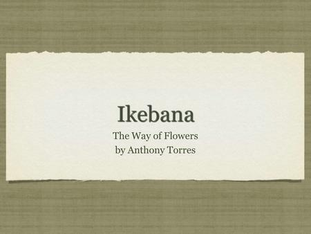 IkebanaIkebana The Way of Flowers by Anthony Torres.