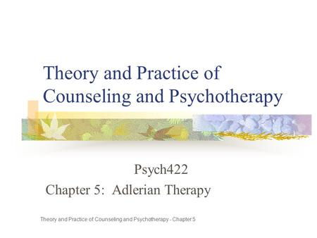 Theory and Practice of Counseling and Psychotherapy Psych422 Chapter 5: Adlerian Therapy Theory and Practice of Counseling and Psychotherapy - Chapter.