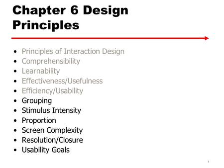 Chapter 6 Design Principles Principles of Interaction Design Comprehensibility Learnability Effectiveness/Usefulness Efficiency/Usability Grouping Stimulus.